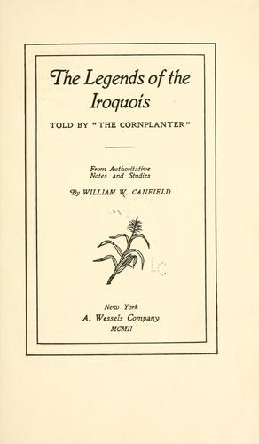 "The legends of the Iroquois : told by the ""Cornplanter"""