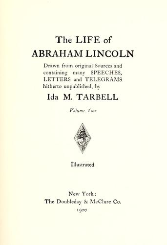 The life of Abraham Lincoln, drawn from original sources and containing many speeches, letters and telegrams hitherto unpublished