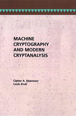 Machine Cryptography and Modern Cryptanalysis (Artech House Telecom Library), Deavours, Cipher A.; Louis Kruh