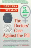 The doctors' case against the pill by Barbara Seaman