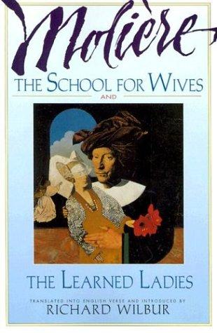 The school for wives ; and, The learned ladies