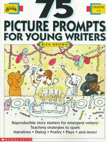 75 Picture Prompts for Young Writers (Grades 1-3) by Rick Brown