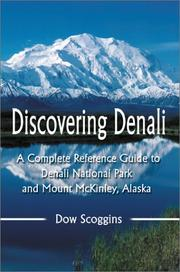 Discovering Denali: A Complete Reference Guide to Denali National Park and Mo...