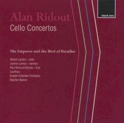 Cello Concertos / The Emperor and the Bird of Paradise by Alan Ridout ;   Gérard Leclerc ,   Joanna Lumley ,   Paul Edmund Davies ,   Laudibus ,   English Chamber Orchestra ,   Stephen Barlow