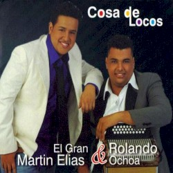 El Gran Martin Elias & Rolando Ochoa - Cosa de locos