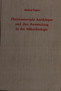 Cover of: Fluoreszierende Antikorper und ihre Anwendung in der Mikrobiologie   Wagner, Manfred MD