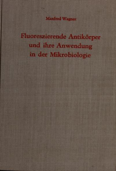 Fluoreszierende Antikorper und ihre Anwendung in der Mikrobiologie by Wagner, Manfred MD