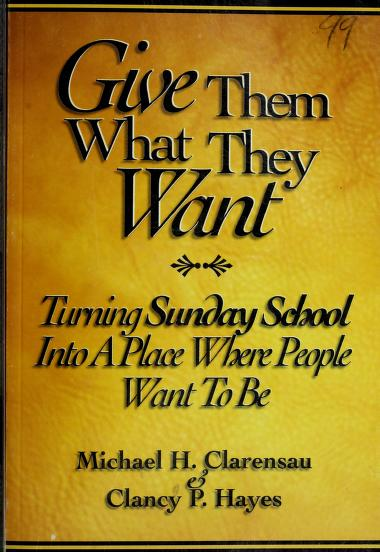 Give Them What They Want by Michael H. Clarensau, Clancy P. Hayes