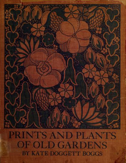 Prints and plants of old gardens by Kate Doggett Boggs