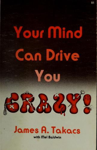 Your Mind Can Drive You Crazy! by James A. Takacs