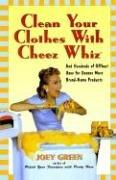 Image 0 of Clean Your Clothes with Cheez Whiz: And Hundreds of Offbeat Uses for Dozens More