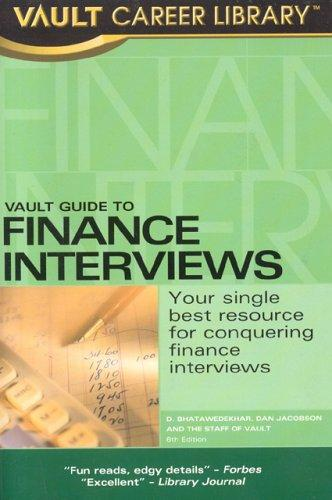 Vault Guide to Finance Interviews, 6th Edition (Vault Guide to Finance Interviews) by D. Bhatawedekhar