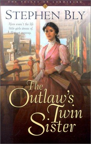 The outlaw's twin sister by Stephen A. Bly
