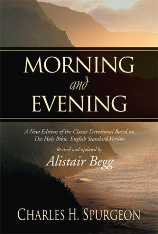 Morning and Evening, ESV (revised and updated by Alistair Begg) by Spurgeon, Charles