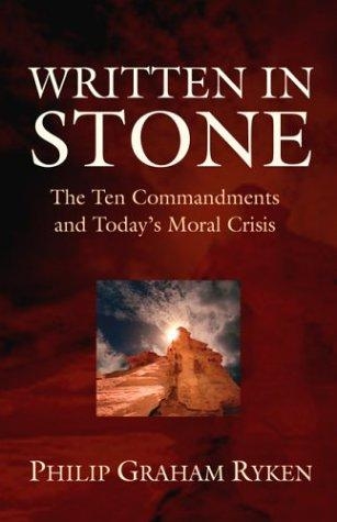 Written in Stone: the Ten Commandments and Today's Moral Crisis by Ryken, Philip Graham