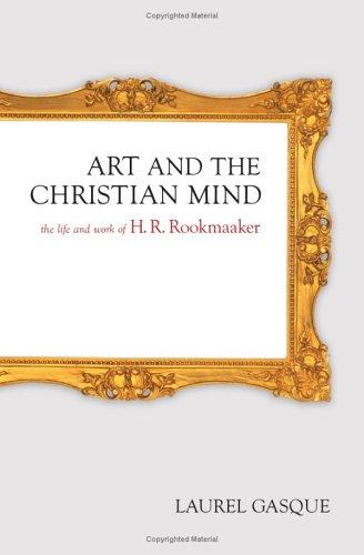 Art and the Christian Mind:The Life and Work of H. R. Rookmaaker by Gasque, Laurel
