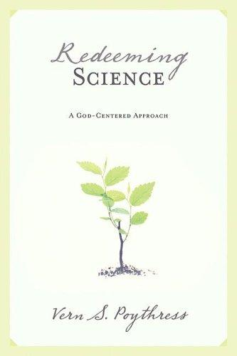 Redeeming Science: God - Centered Approach by Poythress, Vern S.