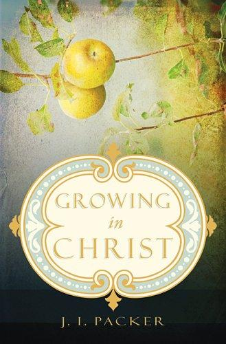Growing in Christ by Packer, J.I.