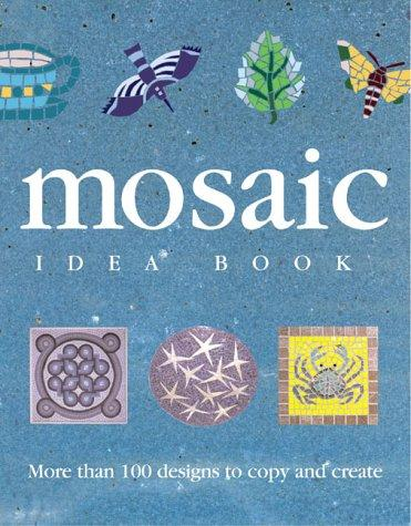 Image 0 of The Mosaic Idea Book: More Than 100 Designs To Copy and Create