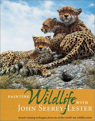 Painting Wildlife With John Seerey-Lester by John Seerey-Lester, John Seerey Lester