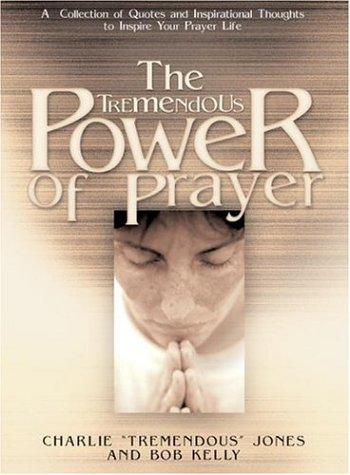 The Tremendous Power of Prayer by Charlie Jones, Bob Kelly