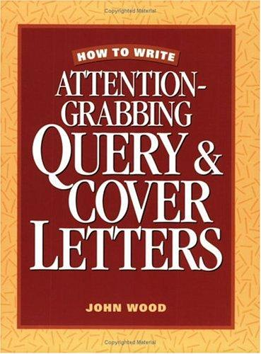 How to Write Attention Grabbing Query & Cover Letters by John Wood
