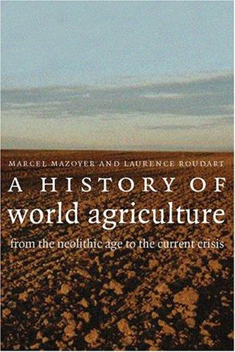 A History of World Agriculture by Marcel Mazoyer, Laurence Roudart