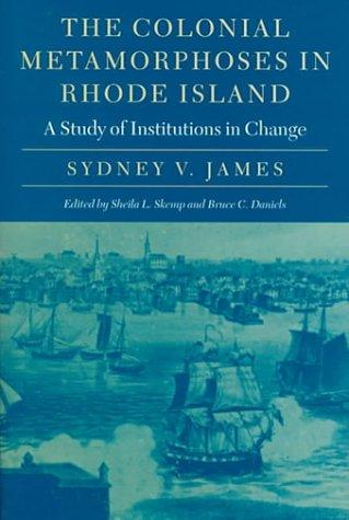 The colonial metamorphoses in Rhode Island by Sydney V. James