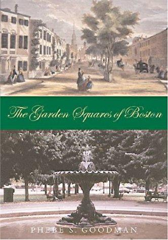 The Garden Squares of Boston by Phebe S. Goodman