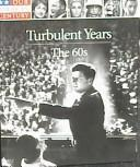 Turbulent years by Time-Life Books, Our American Century
