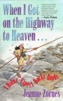 When I got on the highway to heaven-- I didn't expect rocky road by Jeanne Zornes