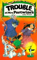 Trouble at Mrs Portwine's by John Wood