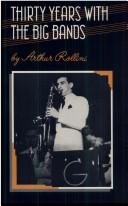 Thirty years with the big bands by Arthur Rollini