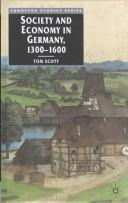 Society and Economy in Germany, 1300-1600 by Tom Scott