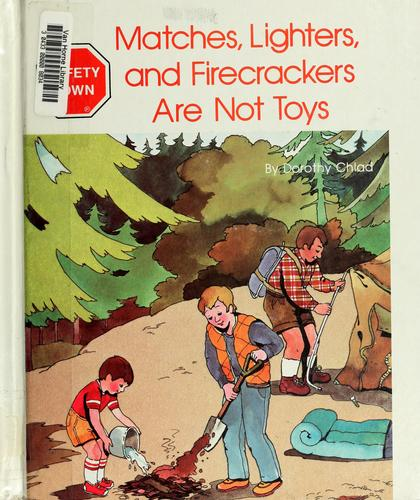 Matches, lighters, and firecrackers are not toys by Dorothy Chlad