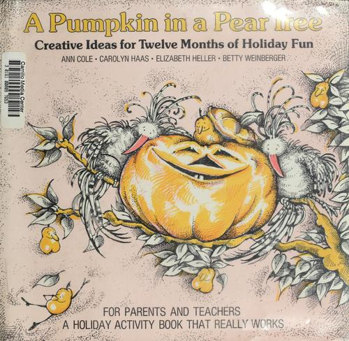 A Pumpkin in a pear tree by by Ann Cole ... [et al.] ; illustrated by Debby Young.