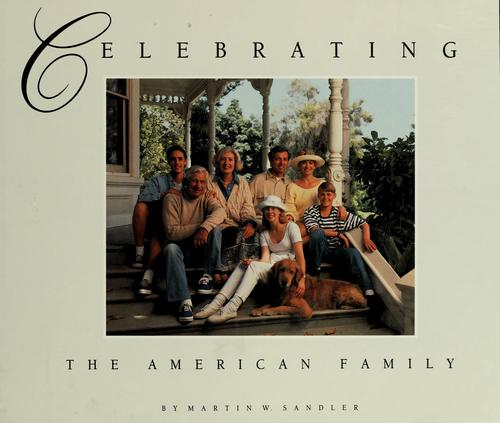 Celebrating the American family by Martin W. Sandler