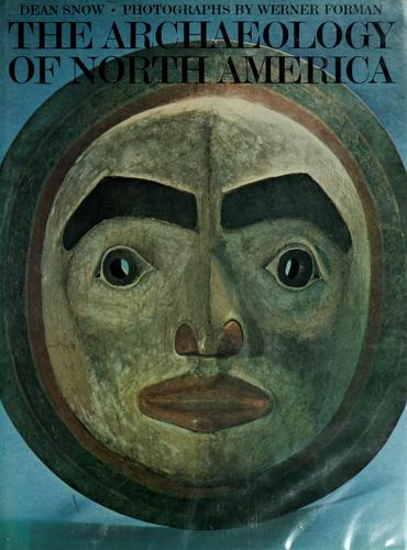 The archaeology of North America by Dean R. Snow