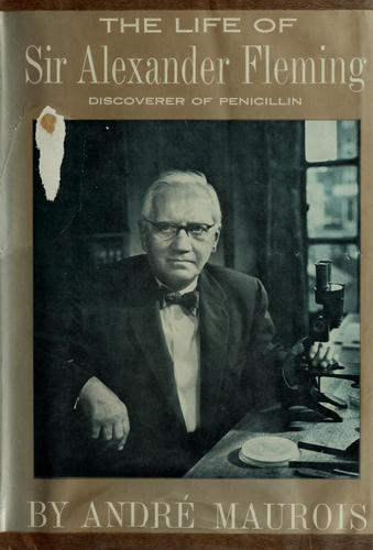 The life of Sir Alexander Fleming by André Maurois