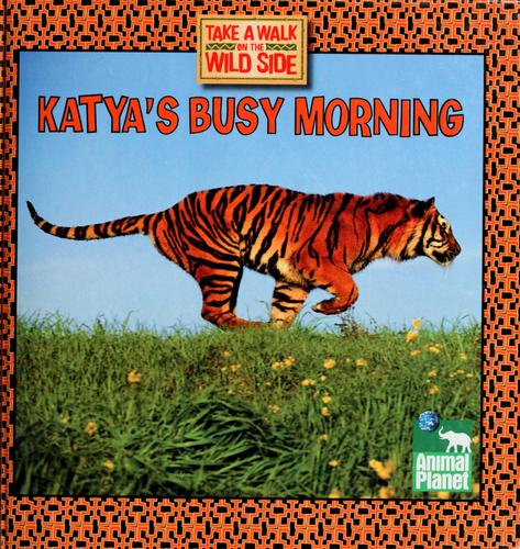 Katya's Busy Morning (Take a Walk on the Wild Side) by Thea Feldman