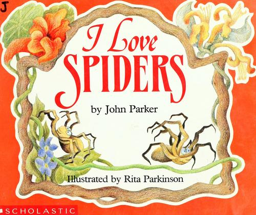 I Love Spiders by John Parker