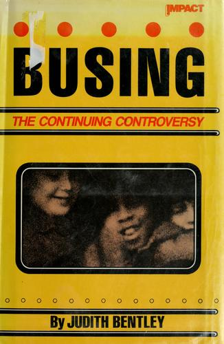 Busing, the continuing controversy by Judith Bentley