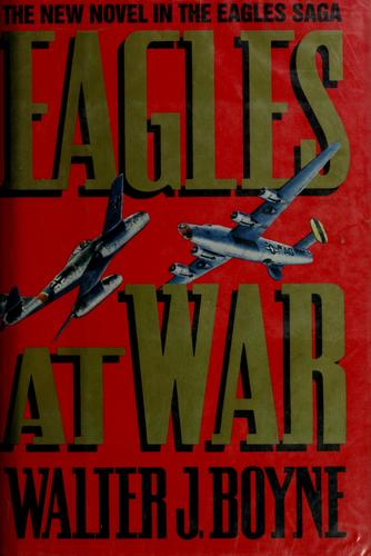 Eagles at war by Walter J. Boyne