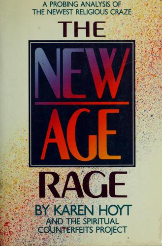 The New Age rage by by Karen Hoyt and the Spiritual Counterfeits Project ; edited by Karen Hoyt and J. Isamu Yamamoto.