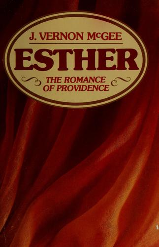 Esther, the romance of providence by J. Vernon McGee