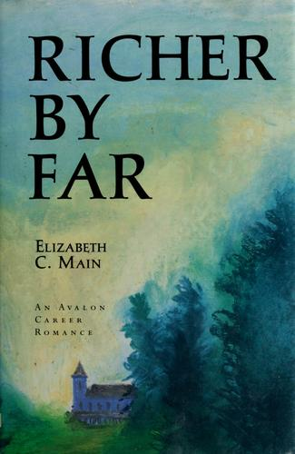Richer by Far by Elizabeth C. Main