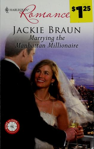 Marrying the Manhattan millionaire by Jackie Braun