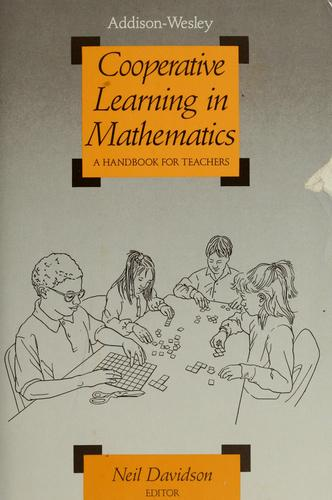 Cooperative learning in mathematics by Neil Davidson, editor.