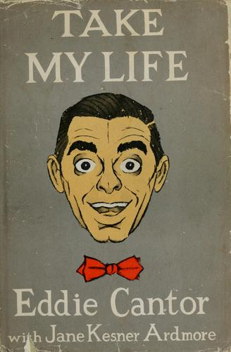 Take my life by Eddie Cantor