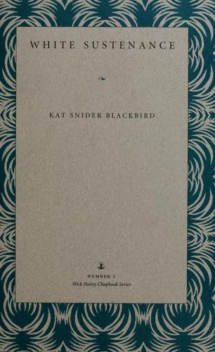 White sustenance by Kat Snider Blackbird